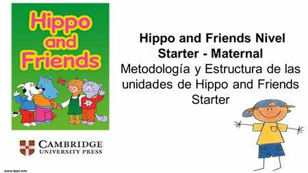 Hippo and Friends Nivel Starter - Maternal Metodología y Estructura de las unidades de Hippo and Friends Starter.