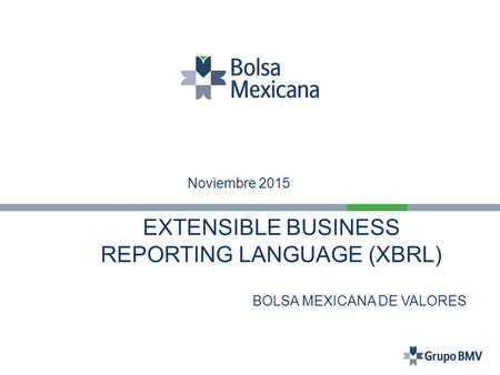 EXTENSIBLE BUSINESS REPORTING LANGUAGE (XBRL) BOLSA MEXICANA DE VALORES 2011 Noviembre 2015.