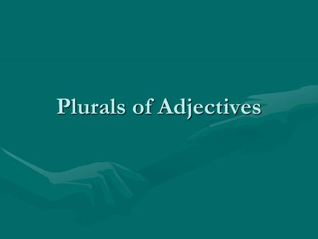 Plurals of Adjectives. Just like adjectives agree in gender with the nouns they describe, they also agree in number (singluar or plural)Just like adjectives.