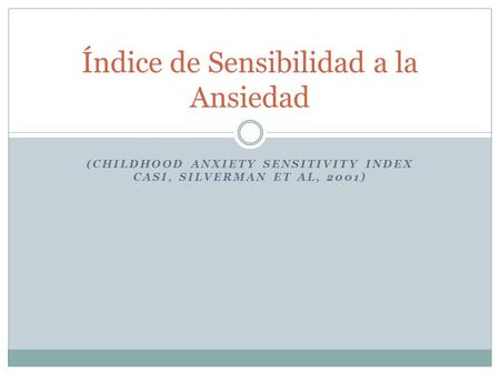 (CHILDHOOD ANXIETY SENSITIVITY INDEX CASI, SILVERMAN ET AL, 2001) Índice de Sensibilidad a la Ansiedad.