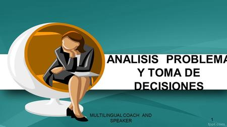 ANALISIS PROBLEMA Y TOMA DE DECISIONES MULTILINGUAL COACH AND SPEAKER 1.