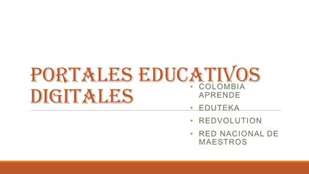 PORTALES EDUCATIVOS DIGITALES COLOMBIA APRENDE EDUTEKA REDVOLUTION RED NACIONAL DE MAESTROS.