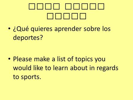 Para hacer ahora ¿Qué quieres aprender sobre los deportes? Please make a list of topics you would like to learn about in regards to sports.