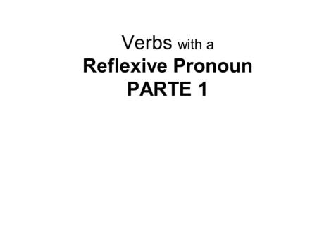 Verbs with a Reflexive Pronoun PARTE 1