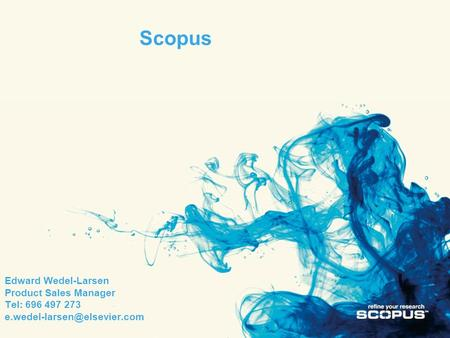Edward Wedel-Larsen Product Sales Manager Tel: 696 497 273 Scopus.
