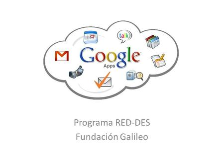 Programa RED-DES Fundación Galileo. Servicios Gmail Google Groups Google Calendar Google Docs Google Sites.
