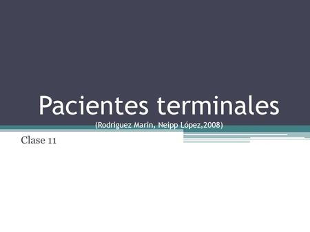 Pacientes terminales (Rodriguez Marin, Neipp López,2008) Clase 11.