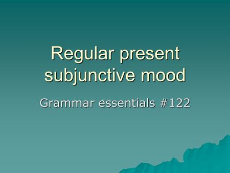 Regular present subjunctive mood Grammar essentials #122.