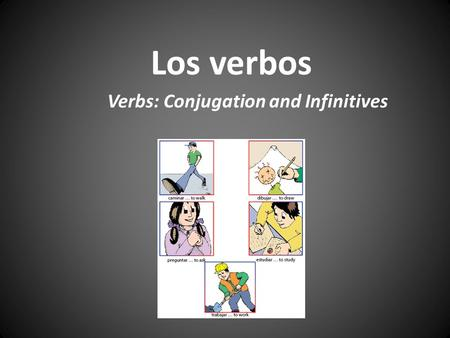 Los verbos Verbs: Conjugation and Infinitives What are infinitives? Pregunta: