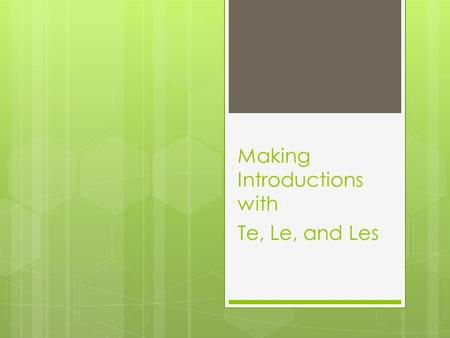 Making Introductions with Te, Le, and Les.  Te is used informally. Use te presento when you are talking to a friend or someone younger than you (Tú).