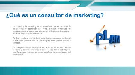 ¿Qué es un consultor de marketing? Un consultor de marketing es un profesional que es responsable de asesorar y aconsejar, así como formular estrategias.