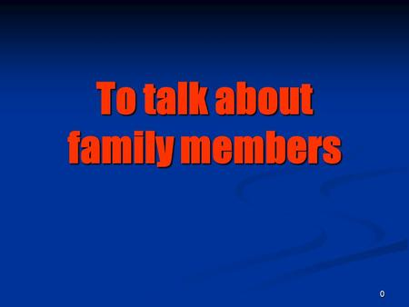 0 To talk about family members 1 la familia the family.
