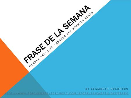 FRASE DE LA SEMANA WEEKLY REAL-LIFE PHRASES FOR SPANISH CLASS BY ELIZABETH GUERRERO