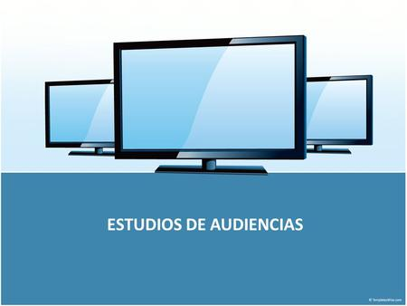 ESTUDIOS DE AUDIENCIAS