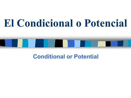 El Condicional o Potencial Conditional or Potential.