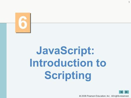  2008 Pearson Education, Inc. All rights reserved. 1 6 6 JavaScript: Introduction to Scripting.