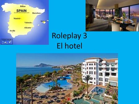 Roleplay 3 El hotel. Background information You booked a room with a balcony and sea views in Alicante. When you arrive at the hotel, you find that your.