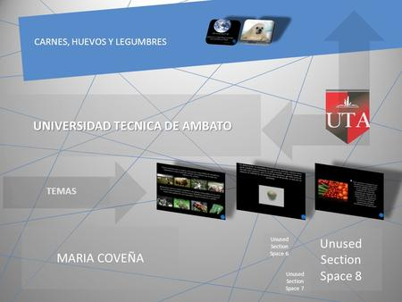 MARIA COVEÑA Unused Section Space 8 Unused Section Space 6 Unused Section Space 7 TEMAS CARNES, HUEVOS Y LEGUMBRES UNIVERSIDAD TECNICA DE AMBATO.