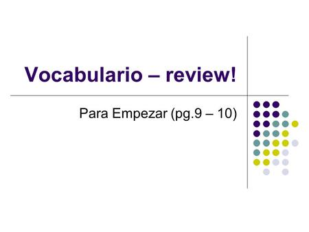 Vocabulario – review! Para Empezar (pg.9 – 10). To use the computer Usar la computadora.