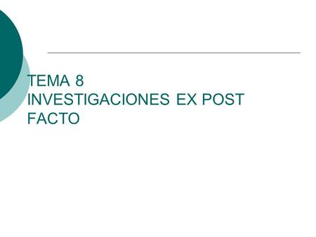 TEMA 8 INVESTIGACIONES EX POST FACTO