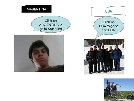 Click on ARGENTINA to go to Argentina Click on USA to go to the USA ARGENTINA USA.