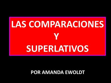 LAS COMPARACIONES Y SUPERLATIVOS