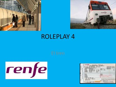 ROLEPLAY 4 El tren. Background information You catch a train at the last minute in Valladolid. You did not have time to buy a ticket but think you can.