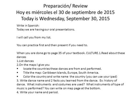 Preparación/ Review Hoy es miércoles el 30 de septiembre de 2015 Today is Wednesday, September 30, 2015 Write in Spanish: Today we are having our oral.