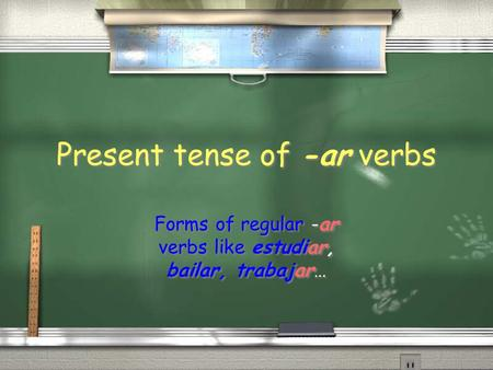 Present tense of -ar verbs Forms of regular -ar verbs like estudiar, bailar, trabajar…