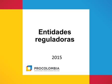 Entidades reguladoras 2015. Instituto Colombiano Agropecuario Instituto Colombiano Agropecuario – ICA El cumplimiento de los requisitos de calidad de.