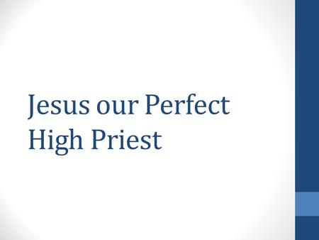 Jesus our Perfect High Priest. A Sympathetic High Priest Un Sumo Sacerdote compasivo Hebrews 4:14 Therefore, since we have a great high priest who has.