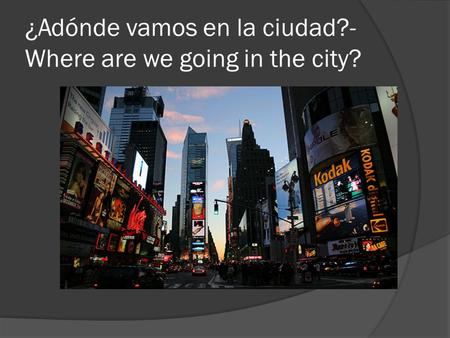 ¿Adónde vamos en la ciudad?- Where are we going in the city?