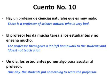 Cuento No. 10 Hay un profesor de ciencias naturales que es muy malo. There is a professor of science natural who is very bad. El profesor les da mucha.