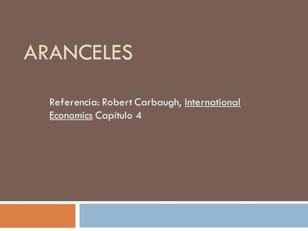 ARANCELES Referencia: Robert Carbaugh, International Economics Capítulo 4.