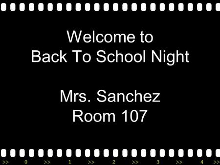 >>0 >>1 >> 2 >> 3 >> 4 >> Welcome to Back To School Night Mrs. Sanchez Room 107.