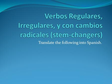 Translate the following into Spanish.. Verbos regulares.