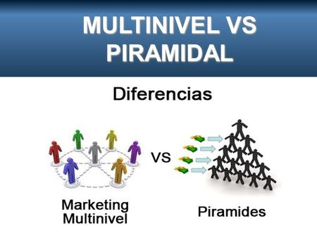 MULTINIVEL VS PIRAMIDAL