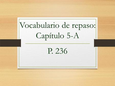 Vocabulario de repaso: Capítulo 5-A P. 236 ¿Qué tiempo hace? What's the weather like?