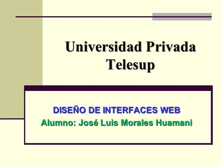 Universidad Privada Telesup DISEÑO DE INTERFACES WEB Alumno: José Luis Morales Huamani.