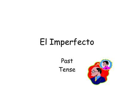 "El Imperfecto Past Tense. Los Verbos ""AR"" Take off ""ar"" add: abaábamos abasabais abaaban."