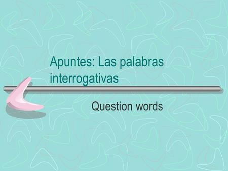 Apuntes: Las palabras interrogativas Question words.