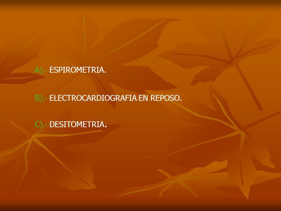 F).- PRUEBA DE ESFUERZO.K).- TAC MULTICORTE DE CRANEO HASTA TERCIO MEDIO DE MUSLO.