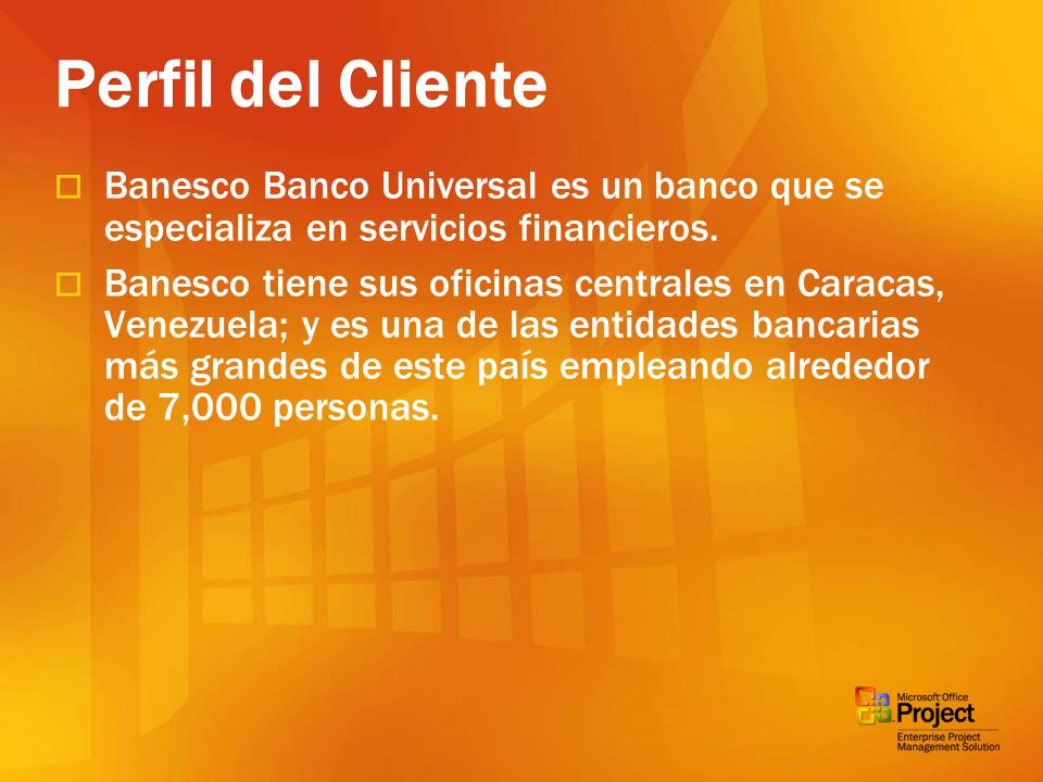 Banesco necesitaba mejorar el control sobre su gerencia de proyectos, incluyendo: Capacidades de gerencia del portafolio de proyectos Gerencia de recursos Gerencia de documentos Situación del Negocio