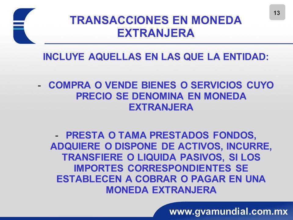 14 www.gvamundial.com.mx TRANSACCIONES EN MONEDA EXTRANJERA RECONOCIMIENTO INICIAL TODA TRANSACCION EN MONEDA EXTRANJERA DEBE RECONOCERSE INICIALMENTE EN LA MONEDA DE REGISTRO APLICANDO EL TIPO DE CAMBIO HISTORICO LA FECHA DE UNA TRANSACCION ES AQUELLA EN LA CUAL DICHA OPERACIÓN SE DEVENGA Y CUMPLE LAS CONDICIONES PARA SU RECONOCIMIENTO DE ACUERDO CON LAS NIF