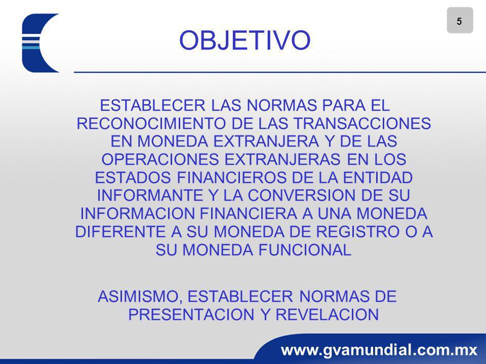 6 www.gvamundial.com.mx ALCANCE TODAS LAS ENTIDADES QUE EMITAN ESTADOS FINANCIEROS (NIF A – 3)