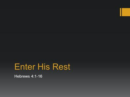 Enter His Rest Hebrews 4:1-16.  NLT Matthew 11:28 Then Jesus said, Come to me, all of you who are weary and carry heavy burdens, and I will give you.