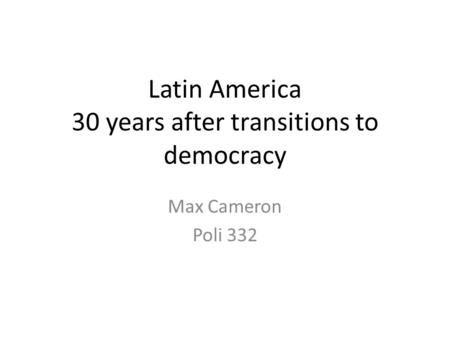 Latin America 30 years after transitions to democracy Max Cameron Poli 332.