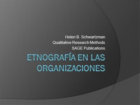 Helen B. Schwartzman Qualitative Research Methods SAGE Publications.