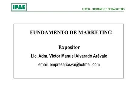 FUNDAMENTO DE MARKETING Expositor Lic. Adm. Victor Manuel Alvarado Arévalo   CURSO: FUNDAMENTO DE MARKETING.