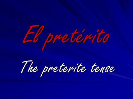 El pretérito The preterite tense. The preterite is one of 2 past tenses in Spanish. –Both the preterite and the imperfect are used to talk about things.